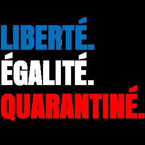 Liberte Egalite Fraternite Quarantine