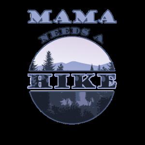 Mama needs a Hike Spruch Muttertagsgeschenk