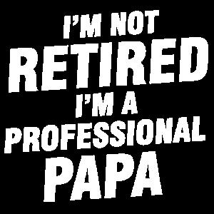 Ich bin nicht im Ruhestand Ich bin ein professioneller Papa