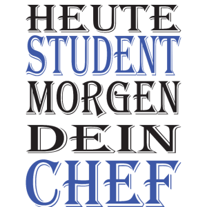 Heute student morgen dein chef witizig