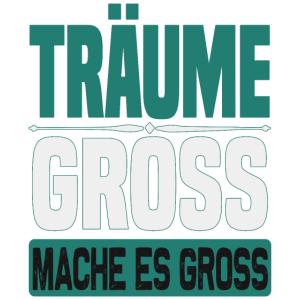 Träume GROSS - mache es GROSS