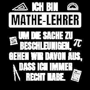 Ich bin Mathelehrer immer Recht Spruch Mathematik