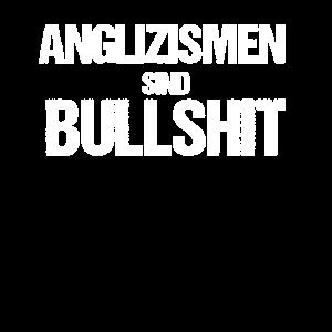 Denglisch Geschenk Anglizismen sind bullshit
