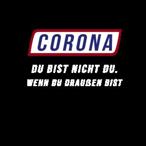 Corona Du bist nicht du. Wenn du draußen bist