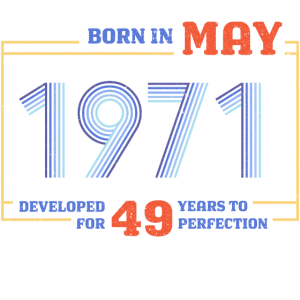 BORN IN MAY 1971 - PERFECTION - VINTAGE