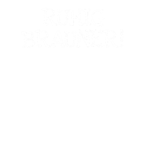Ruhig Brauner!