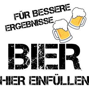 für bessere Ergebnisse Bier hier einfüllen