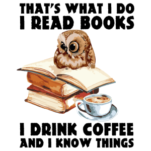 That's What I Do I Read Books and drink coffee