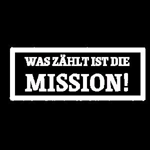 Was zählt ist die Mission - weiß