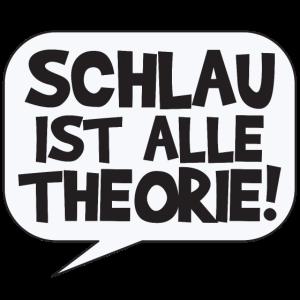 Schlau ist alle Theorie, Wortspiel, Theorie, Zitat