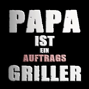 Grill Shirt-Papa ist Auftragsgriller zum Grillen