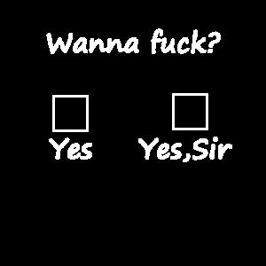 WANNA FUCK YES SIR