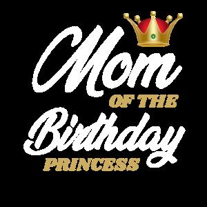 MOM OF BIRTHDAY PRINCESS Mutter Kindergeburtstag