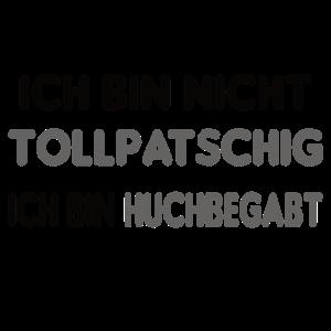 Huchbegabt tollpatschig Tollpatsch Hochbegabt