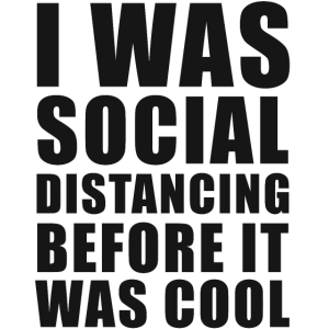 I was social distancing before it was cool black