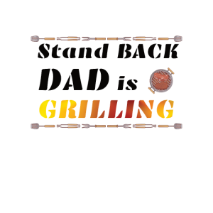 Stand back dad is grilling