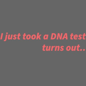 I just took a DNA test..