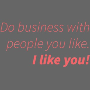 Do business with people you like.