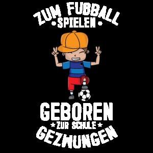 Fußball - zum Fußball geboren zur Schule gezwungen