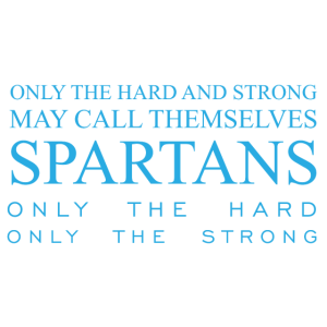 Only the Hard and Strong call Themselves Spartans