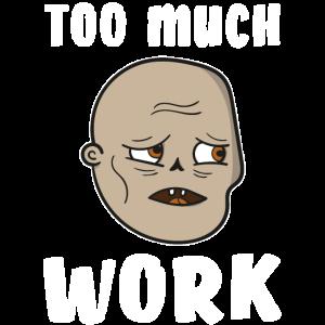 Zu Viel Arbeit