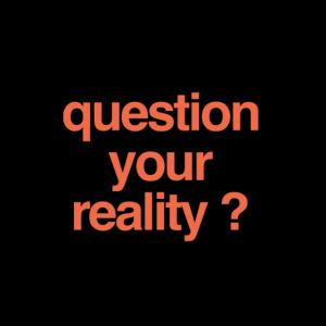 frage deine Realität