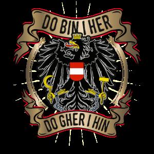 Österreich - Do bin i her, do gher i hin! Spruch