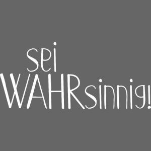 Message Sei WAHRsinnig 1 weiss