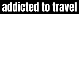 travel - addicted to travel