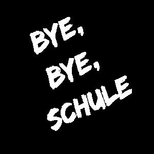 Bye, bye, Schule Geschenk Abschlussfeier Schule