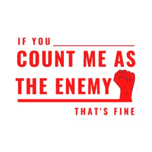Count Me As The Enemy Tshirt