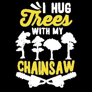 LoggerGift-I Hug Trees With A Chainsaw