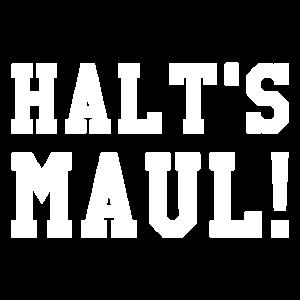 Halt's Maul!