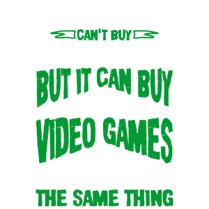 Money Can't Buy Happiness But Can Buy Video Games