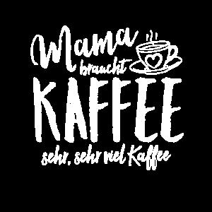Mama braucht Kaffee, sehr, sehr viel Kaffee.