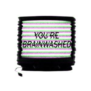 You're brainwashed