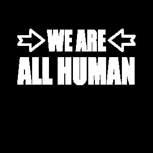 We Are All Human Freiheit Menschenrechte