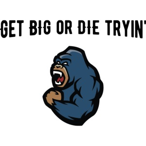 """""""Get Big or Die Tryin'"""""""