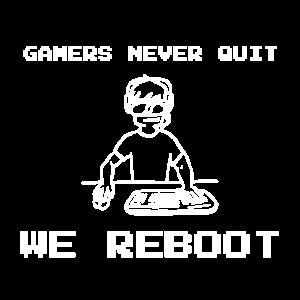 Gamers never quit we reboot