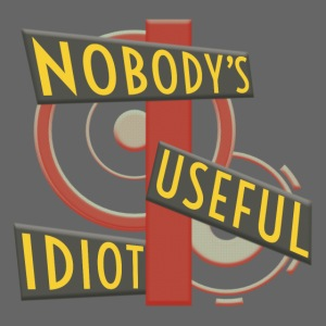 Nobody's Useful Idiot