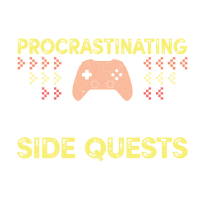 I'm Not Procrastinating - I'm Doing Side Quests