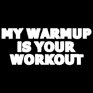 Dein Training ist meine Aufwaerm Uebung