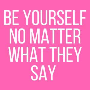 Sei du selbst, egal was sie sagen