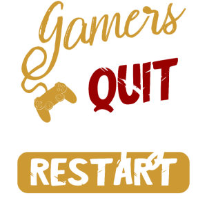 Gamers Never Quit We Simply Restart - Gamer