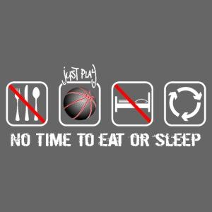 No time to eat or sleep. Just basketball!