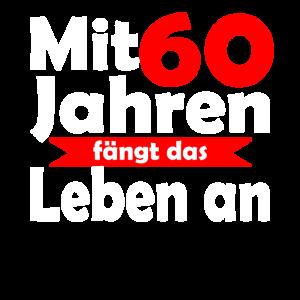 Mit 60 Jahren faengt das Leben an 60. Geburtstag