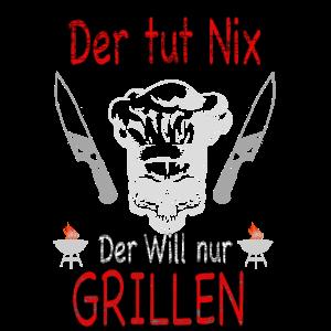 Der Tut Nix Der Will Nur Grillen Grill grillen