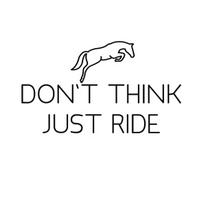 Don't think, just ride