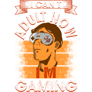 I Can't Adult Now - I'm Gaming - Lustiges Gamer