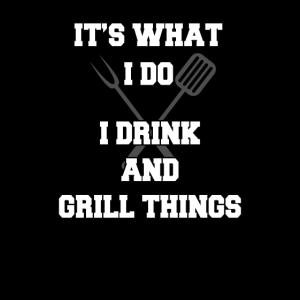Es ist was ich trinke Grill Dinge Lustiges Grillen